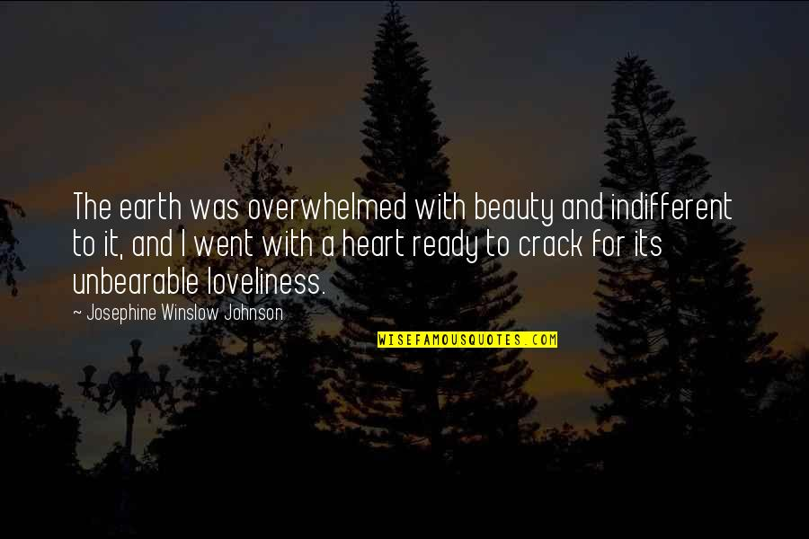 Heart And Beauty Quotes By Josephine Winslow Johnson: The earth was overwhelmed with beauty and indifferent