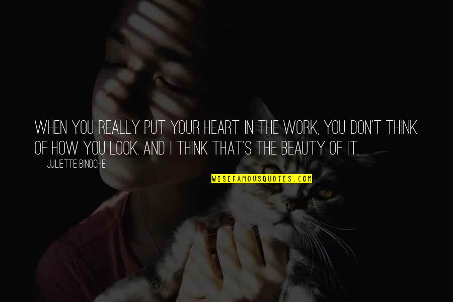 Heart And Beauty Quotes By Juliette Binoche: When you really put your heart in the