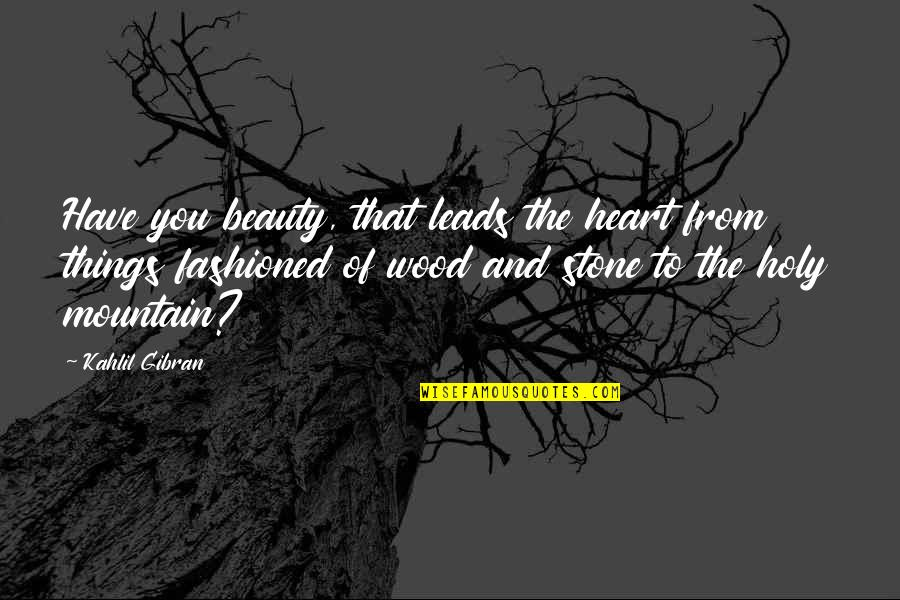 Heart And Beauty Quotes By Kahlil Gibran: Have you beauty, that leads the heart from