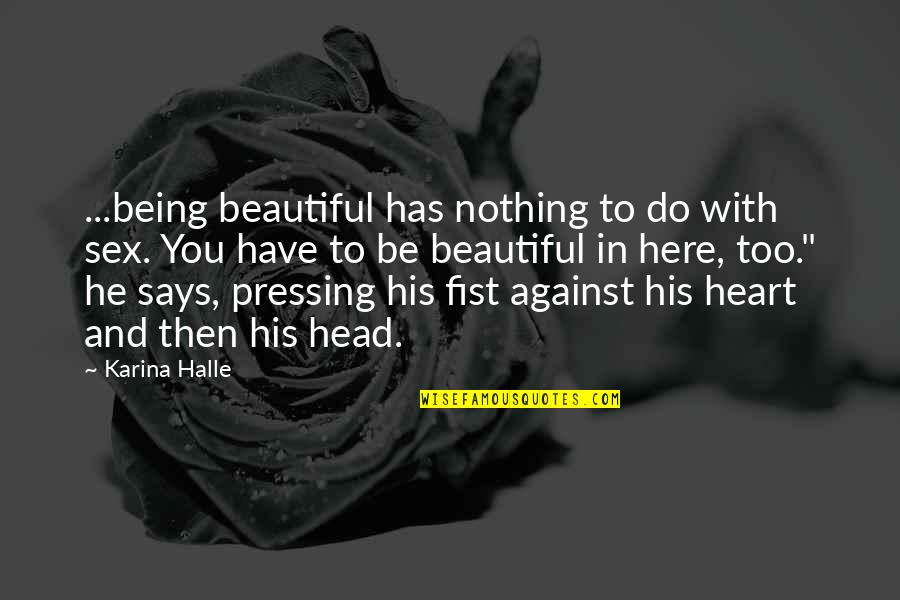 Heart And Beauty Quotes By Karina Halle: ...being beautiful has nothing to do with sex.