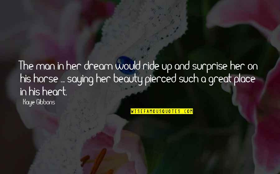 Heart And Beauty Quotes By Kaye Gibbons: The man in her dream would ride up