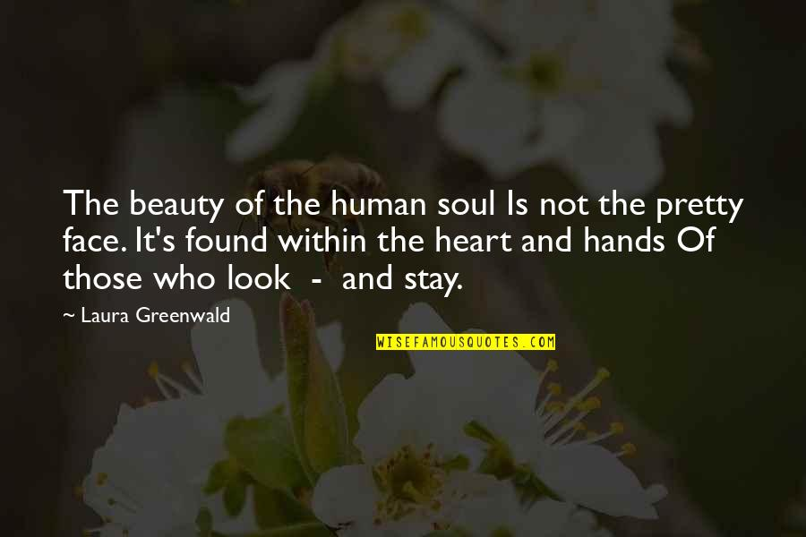 Heart And Beauty Quotes By Laura Greenwald: The beauty of the human soul Is not