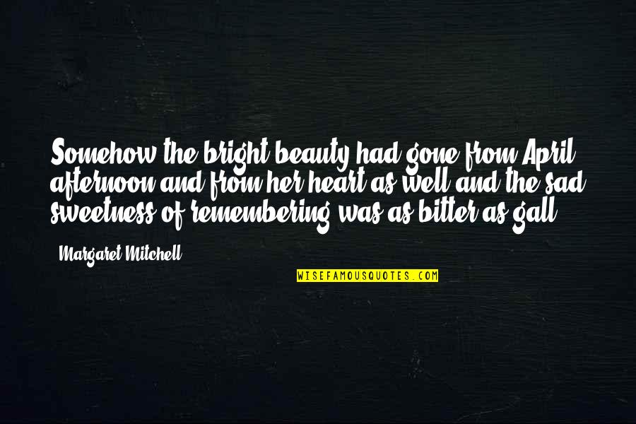Heart And Beauty Quotes By Margaret Mitchell: Somehow the bright beauty had gone from April