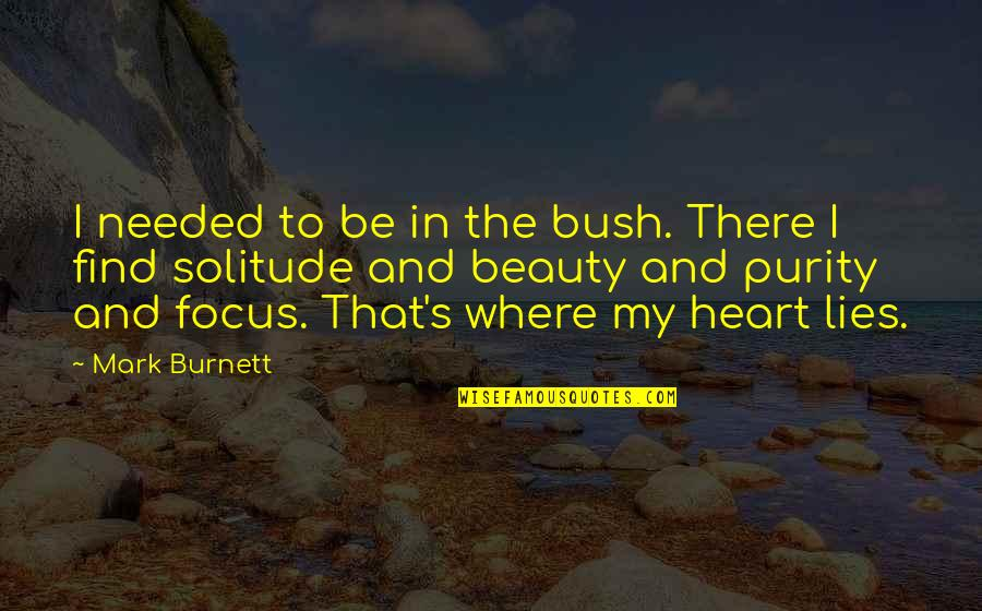 Heart And Beauty Quotes By Mark Burnett: I needed to be in the bush. There