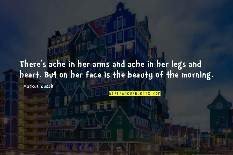 Heart And Beauty Quotes By Markus Zusak: There's ache in her arms and ache in