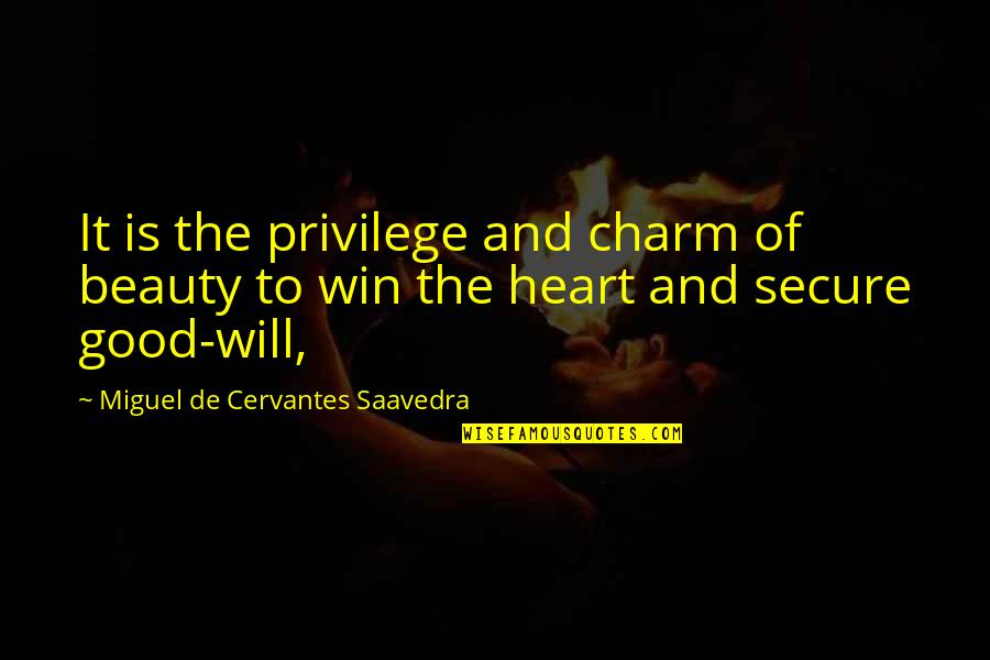 Heart And Beauty Quotes By Miguel De Cervantes Saavedra: It is the privilege and charm of beauty