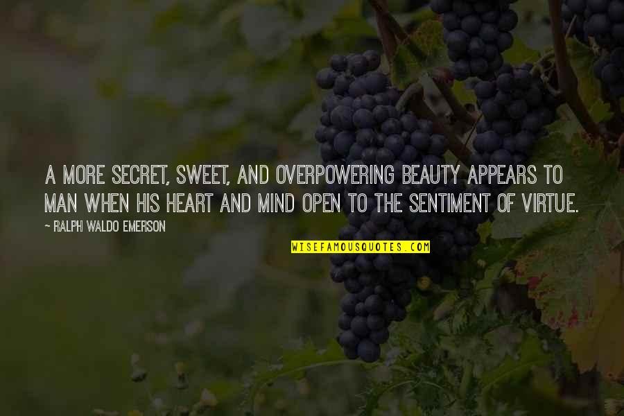 Heart And Beauty Quotes By Ralph Waldo Emerson: A more secret, sweet, and overpowering beauty appears
