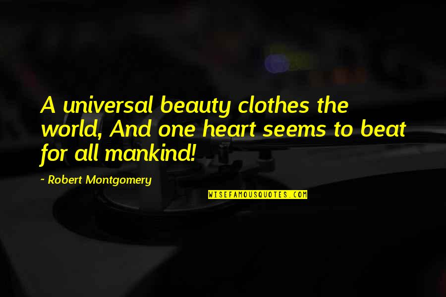 Heart And Beauty Quotes By Robert Montgomery: A universal beauty clothes the world, And one