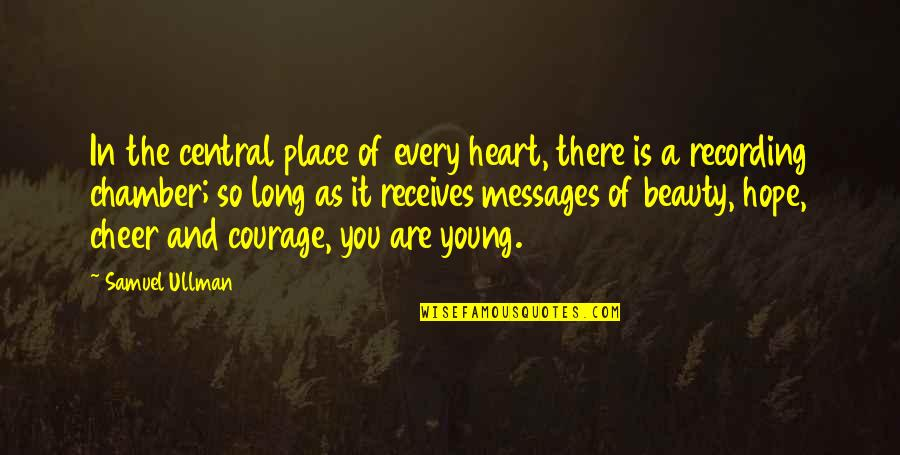 Heart And Beauty Quotes By Samuel Ullman: In the central place of every heart, there