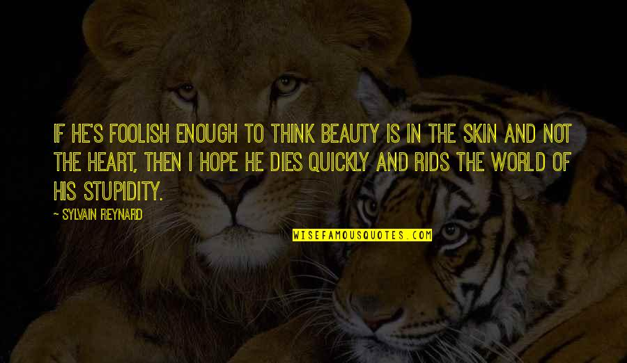 Heart And Beauty Quotes By Sylvain Reynard: If he's foolish enough to think beauty is