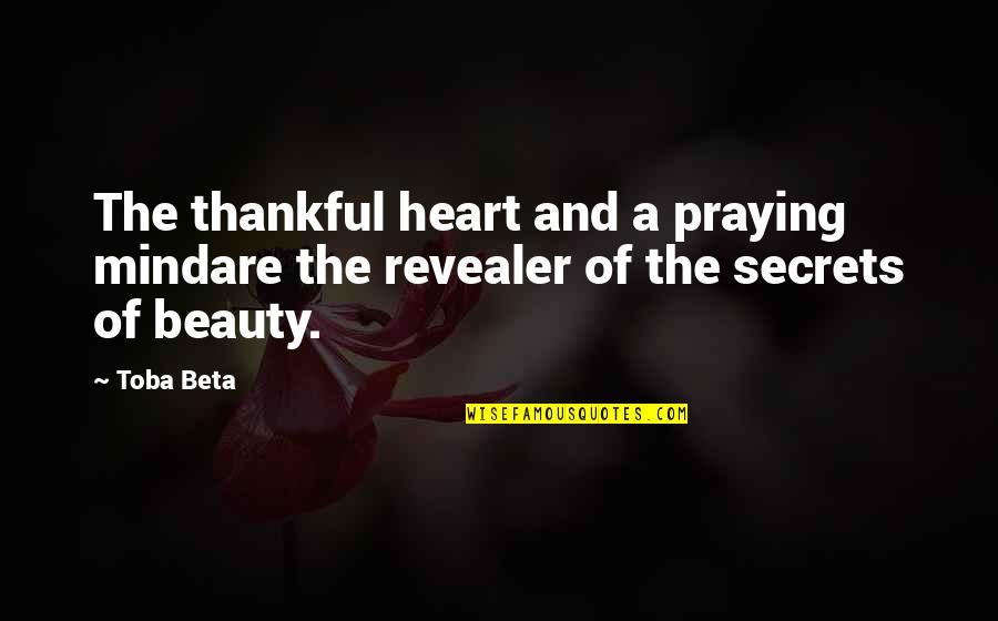 Heart And Beauty Quotes By Toba Beta: The thankful heart and a praying mindare the
