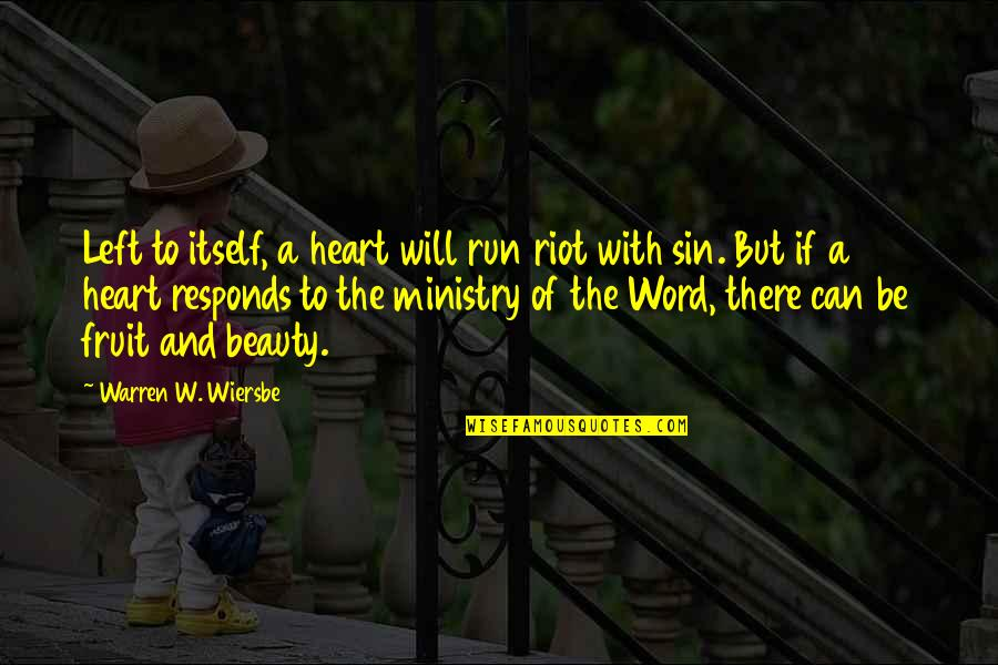 Heart And Beauty Quotes By Warren W. Wiersbe: Left to itself, a heart will run riot