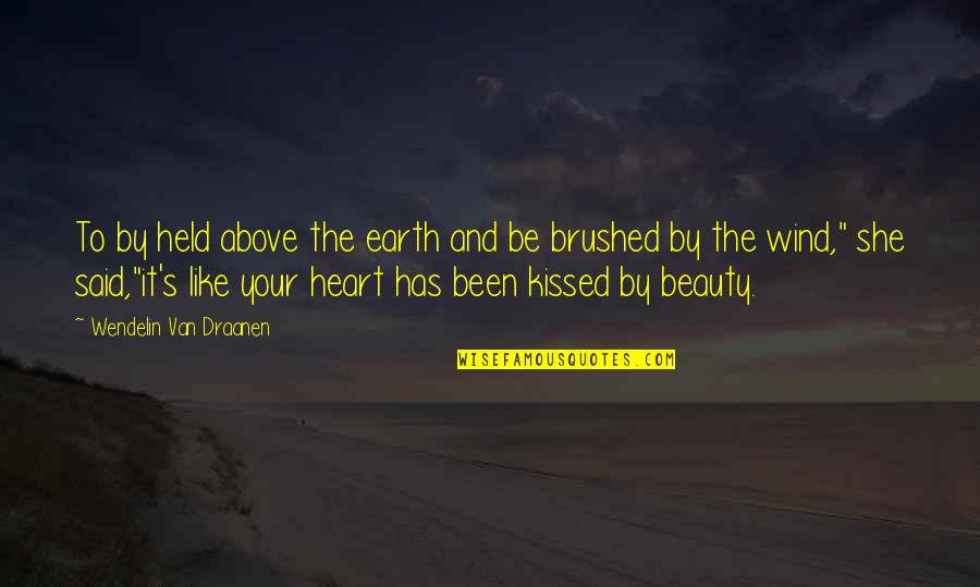 Heart And Beauty Quotes By Wendelin Van Draanen: To by held above the earth and be