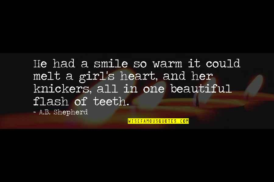 Heart And Smile Quotes By A.B. Shepherd: He had a smile so warm it could