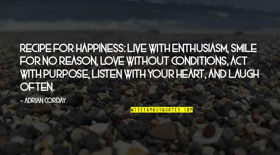 Heart And Smile Quotes By Adrian Corday: Recipe for happiness: Live with enthusiasm, smile for