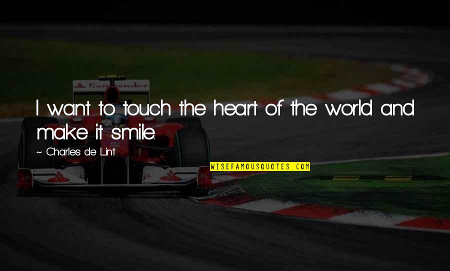 Heart And Smile Quotes By Charles De Lint: I want to touch the heart of the