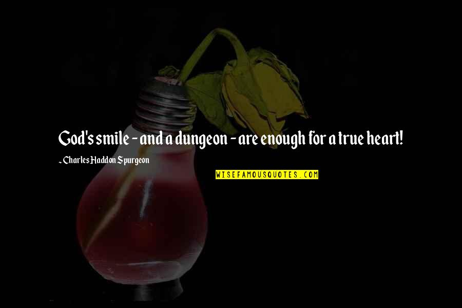 Heart And Smile Quotes By Charles Haddon Spurgeon: God's smile - and a dungeon - are