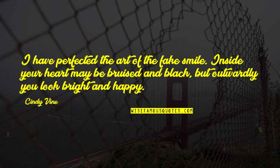 Heart And Smile Quotes By Cindy Vine: I have perfected the art of the fake