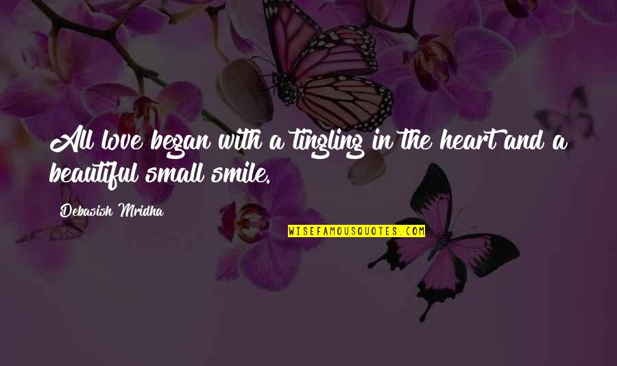 Heart And Smile Quotes By Debasish Mridha: All love began with a tingling in the