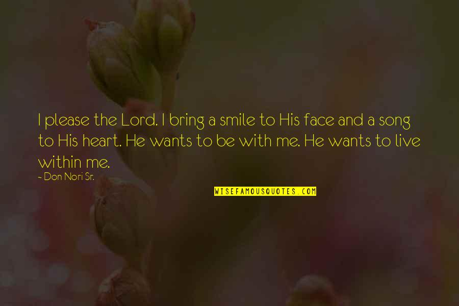 Heart And Smile Quotes By Don Nori Sr.: I please the Lord. I bring a smile