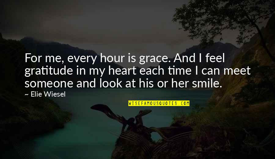 Heart And Smile Quotes By Elie Wiesel: For me, every hour is grace. And I