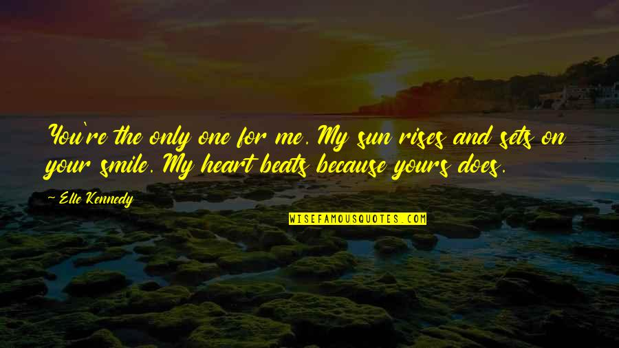 Heart And Smile Quotes By Elle Kennedy: You're the only one for me. My sun