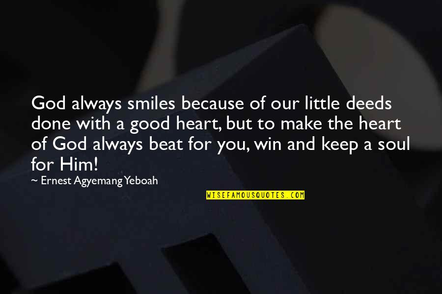 Heart And Smile Quotes By Ernest Agyemang Yeboah: God always smiles because of our little deeds