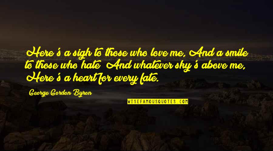 Heart And Smile Quotes By George Gordon Byron: Here's a sigh to those who love me,