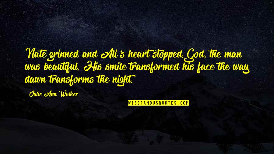 Heart And Smile Quotes By Julie Ann Walker: Nate grinned and Ali's heart stopped.God, the man