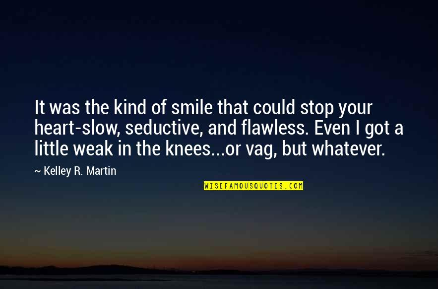 Heart And Smile Quotes By Kelley R. Martin: It was the kind of smile that could