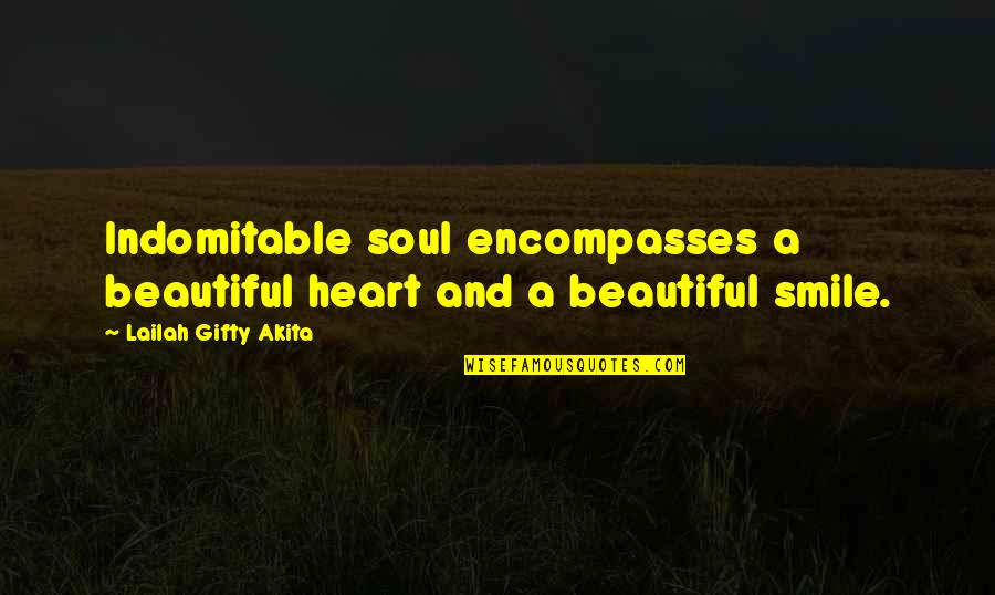 Heart And Smile Quotes By Lailah Gifty Akita: Indomitable soul encompasses a beautiful heart and a