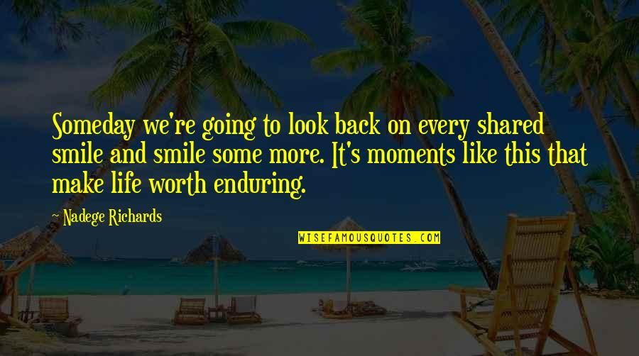 Heart And Smile Quotes By Nadege Richards: Someday we're going to look back on every
