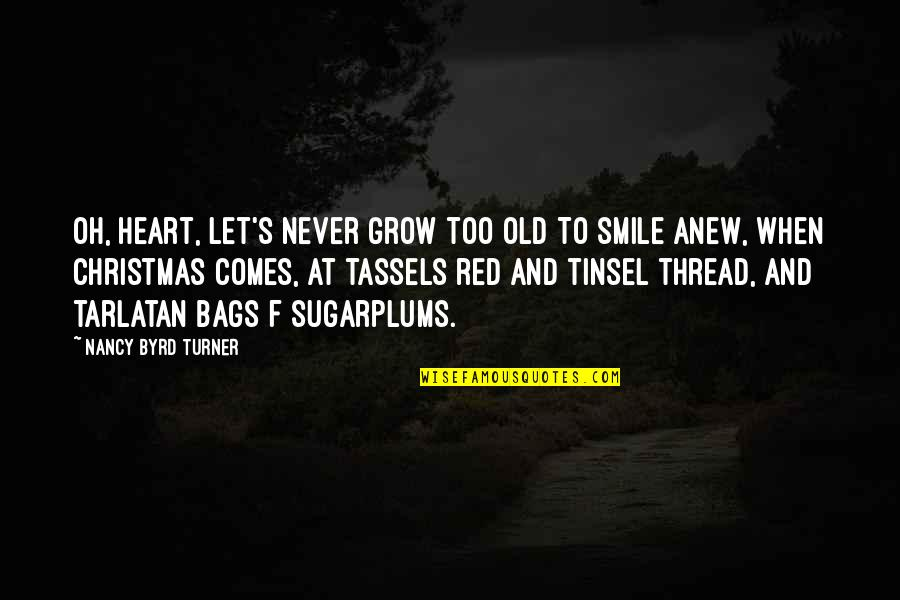 Heart And Smile Quotes By Nancy Byrd Turner: Oh, heart, let's never grow too old To