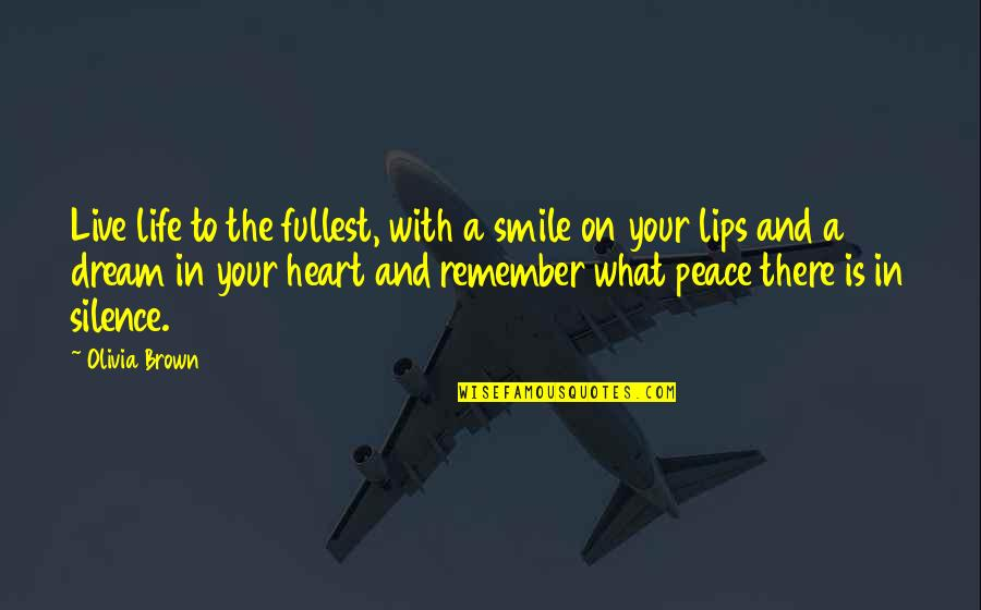 Heart And Smile Quotes By Olivia Brown: Live life to the fullest, with a smile