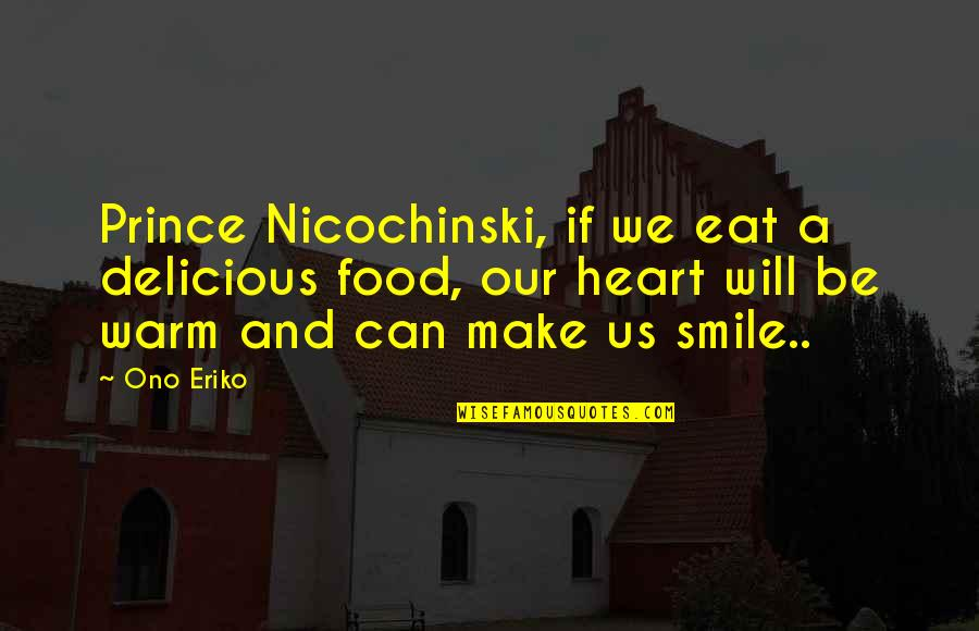 Heart And Smile Quotes By Ono Eriko: Prince Nicochinski, if we eat a delicious food,