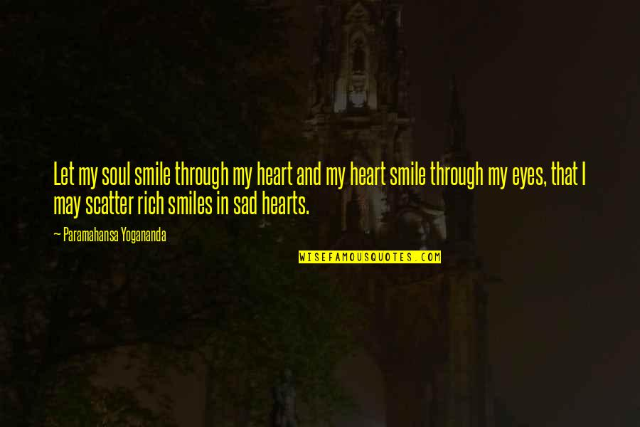 Heart And Smile Quotes By Paramahansa Yogananda: Let my soul smile through my heart and
