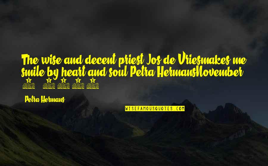 Heart And Smile Quotes By Petra Hermans: The wise and decent priest Jos de Vriesmakes