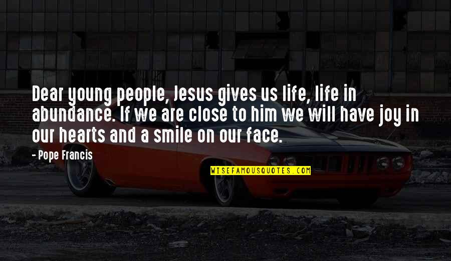 Heart And Smile Quotes By Pope Francis: Dear young people, Jesus gives us life, life