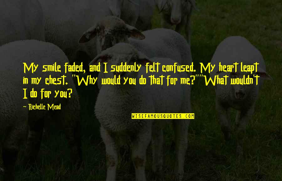 Heart And Smile Quotes By Richelle Mead: My smile faded, and I suddenly felt confused.