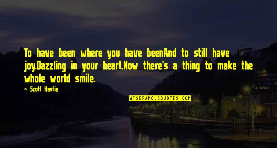 Heart And Smile Quotes By Scott Hastie: To have been where you have beenAnd to