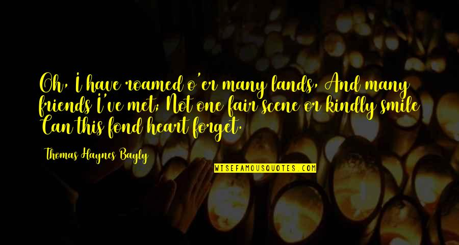 Heart And Smile Quotes By Thomas Haynes Bayly: Oh, I have roamed o'er many lands, And