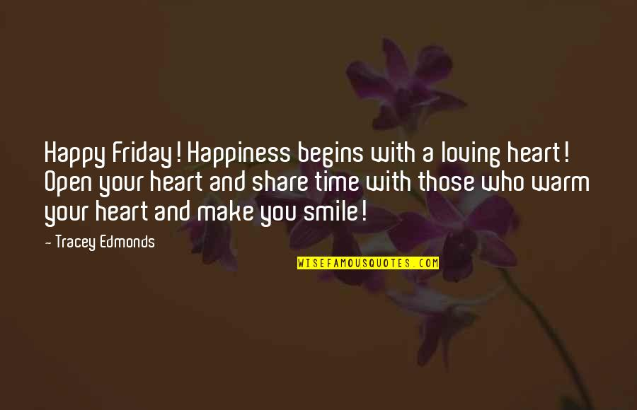 Heart And Smile Quotes By Tracey Edmonds: Happy Friday! Happiness begins with a loving heart!