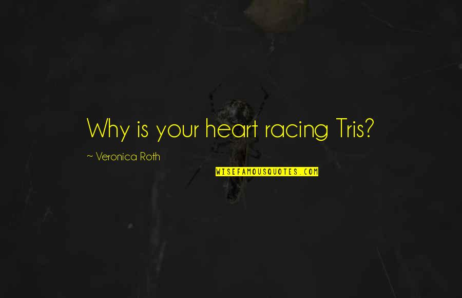 Heart And Smile Quotes By Veronica Roth: Why is your heart racing Tris?