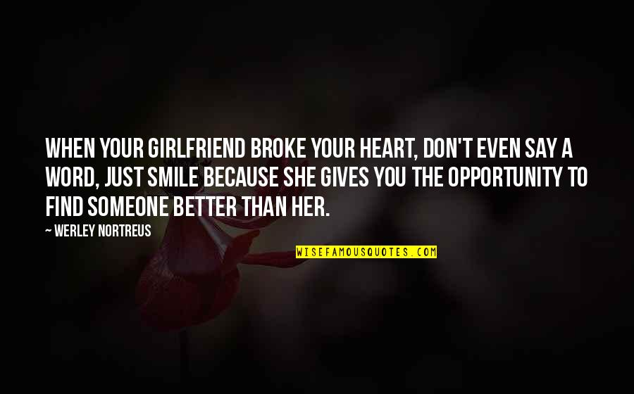 Heart And Smile Quotes By Werley Nortreus: When your girlfriend broke your heart, don't even