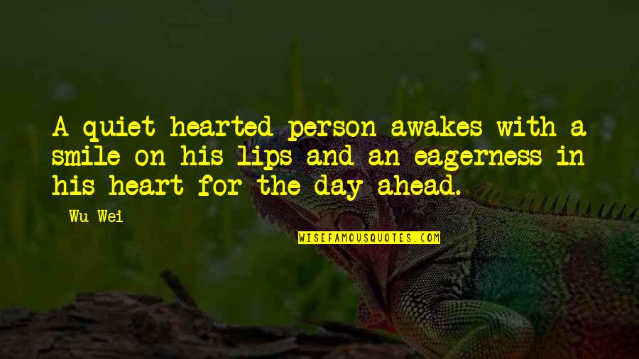 Heart And Smile Quotes By Wu Wei: A quiet-hearted person awakes with a smile on