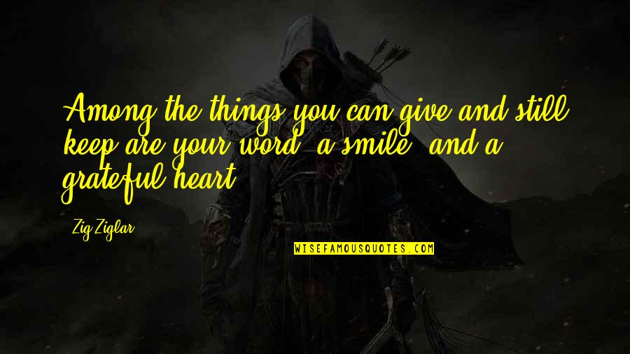 Heart And Smile Quotes By Zig Ziglar: Among the things you can give and still