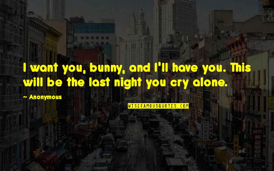 Heart Breaks Love Quotes By Anonymous: I want you, bunny, and I'll have you.