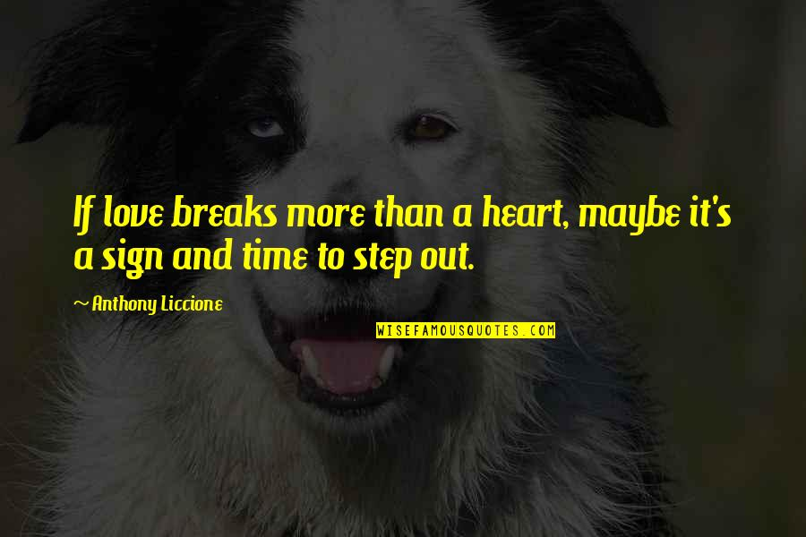 Heart Breaks Love Quotes By Anthony Liccione: If love breaks more than a heart, maybe