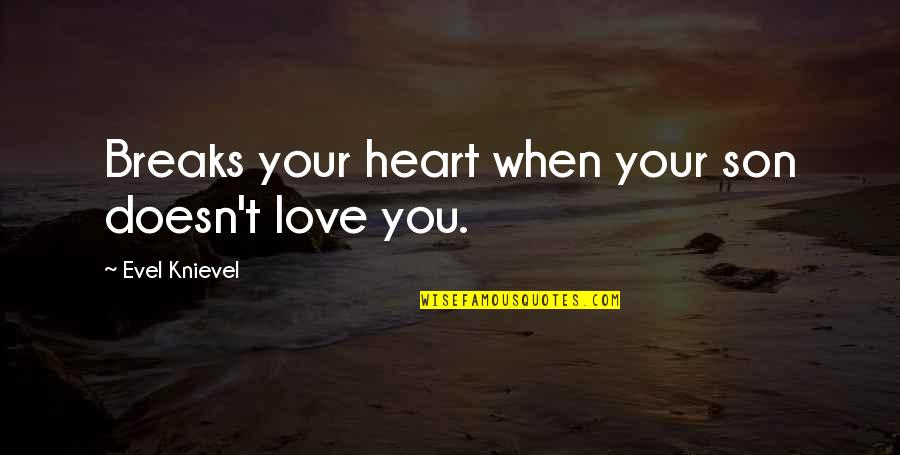 Heart Breaks Love Quotes By Evel Knievel: Breaks your heart when your son doesn't love