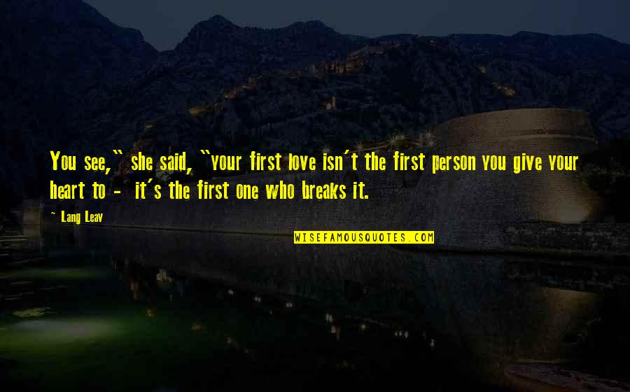 "Heart Breaks Love Quotes By Lang Leav: You see,"" she said, ""your first love isn't"
